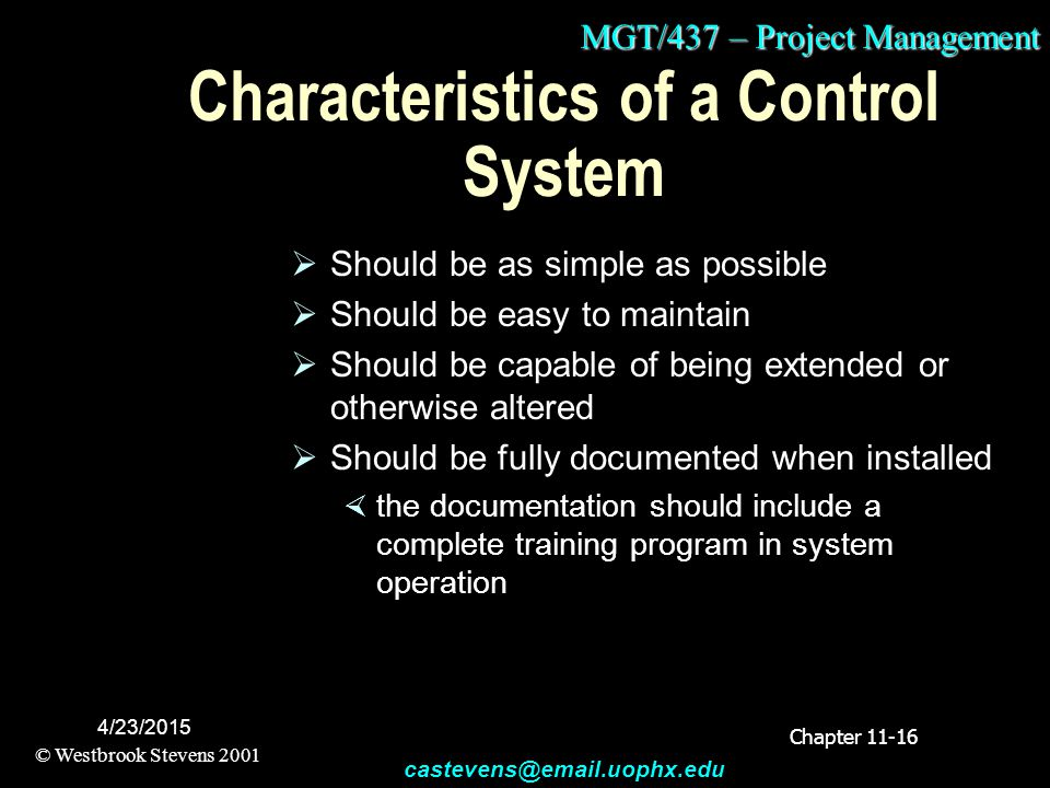 MGT/437 – Project Management © Westbrook Stevens 2001 castevens@email.uophx.edu 4/23/2015 Characteristics of a Control System  Should be as simple as