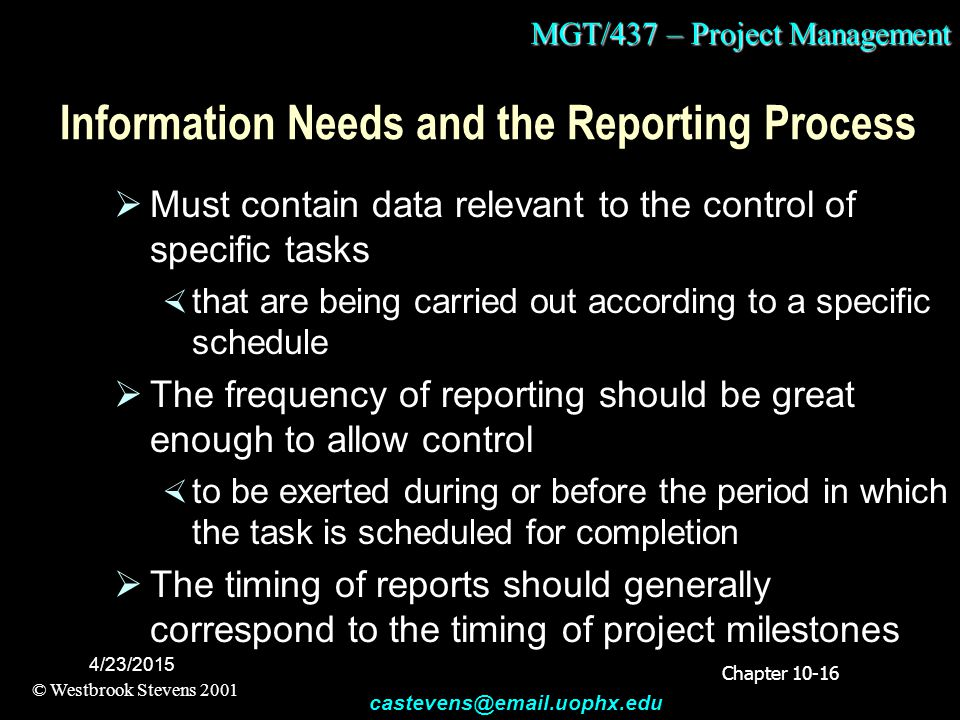 MGT/437 – Project Management © Westbrook Stevens 2001 castevens@email.uophx.edu 4/23/2015 Information Needs and the Reporting Process  Must contain d
