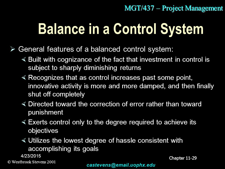 MGT/437 – Project Management © Westbrook Stevens 2001 castevens@email.uophx.edu 4/23/2015 Balance in a Control System  General features of a balanced