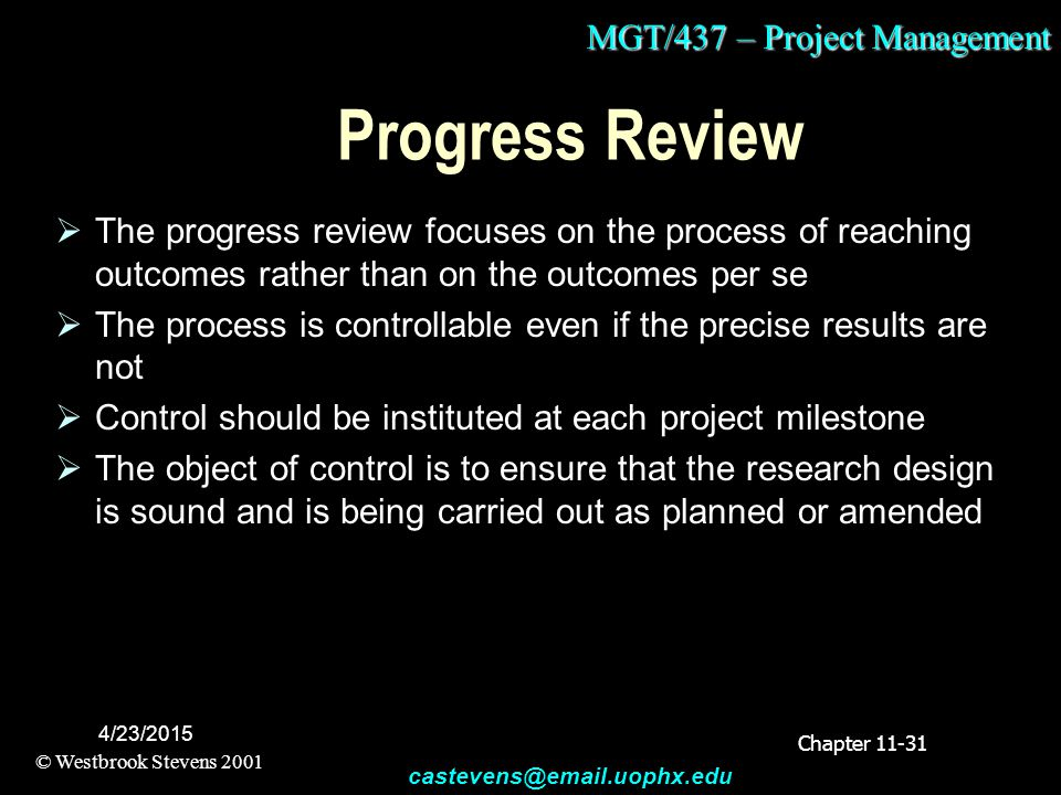 MGT/437 – Project Management © Westbrook Stevens 2001 castevens@email.uophx.edu 4/23/2015 Progress Review  The progress review focuses on the process
