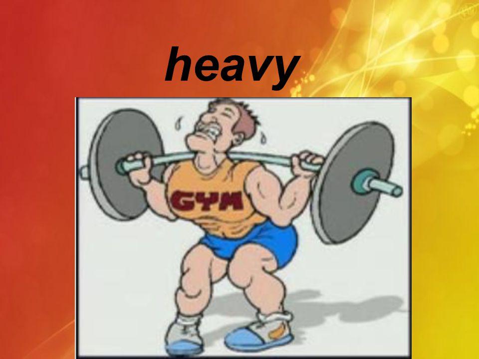 heavy