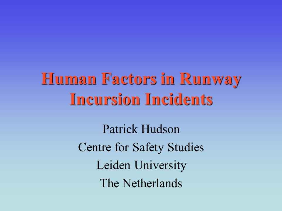 Human Factors in Runway Incursion Incidents Patrick Hudson Centre for Safety Studies Leiden University The Netherlands