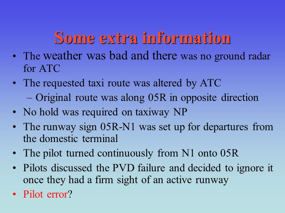 Some extra information The weather was bad and there was no ground radar for ATC The requested taxi route was altered by ATC –Original route was along