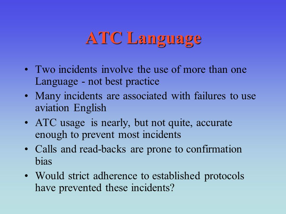 ATC Language Two incidents involve the use of more than one Language - not best practice Many incidents are associated with failures to use aviation E