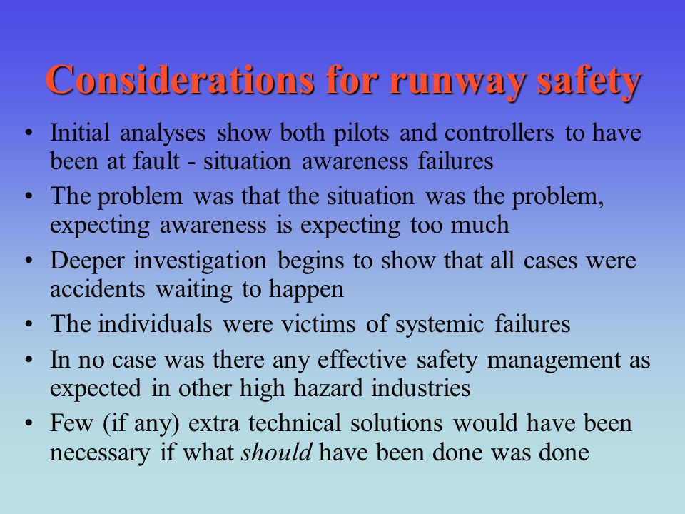 Considerations for runway safety Initial analyses show both pilots and controllers to have been at fault - situation awareness failures The problem wa
