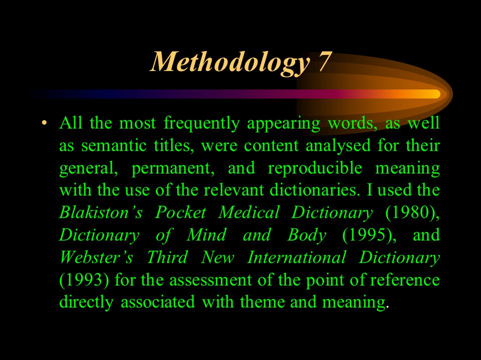 Methodology 7 All the most frequently appearing words, as well as semantic titles, were content analysed for their general, permanent, and reproducible meaning with the use of the relevant dictionaries.