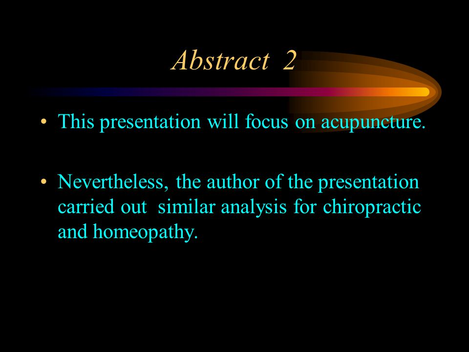 Abstract 2 This presentation will focus on acupuncture.