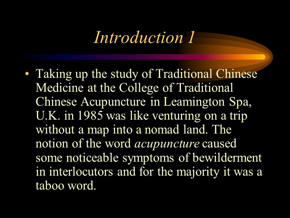 Introduction 1 Taking up the study of Traditional Chinese Medicine at the College of Traditional Chinese Acupuncture in Leamington Spa, U.K.