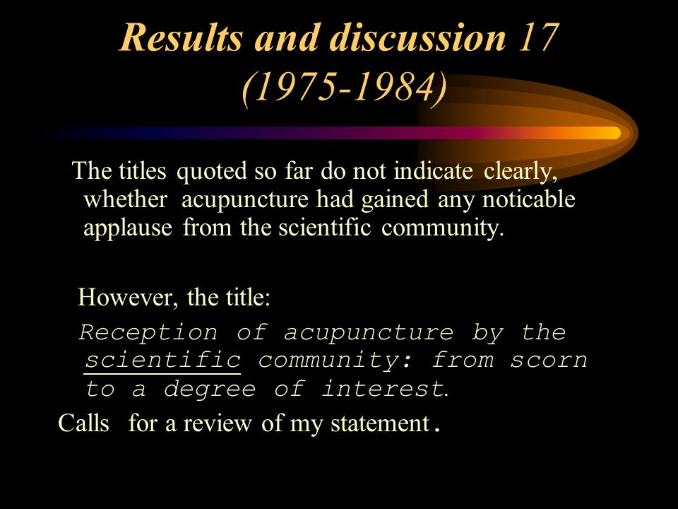 Results and discussion 17 (1975-1984) The titles quoted so far do not indicate clearly, whether acupuncture had gained any noticable applause from the scientific community.