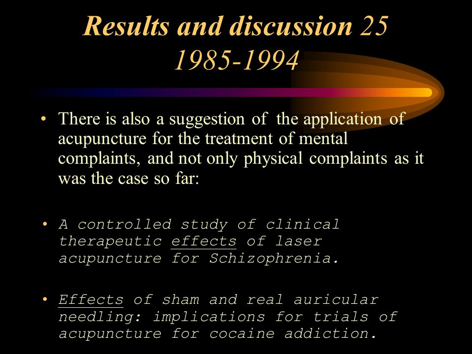 Results and discussion 25 1985-1994 There is also a suggestion of the application of acupuncture for the treatment of mental complaints, and not only physical complaints as it was the case so far: A controlled study of clinical therapeutic effects of laser acupuncture for Schizophrenia.