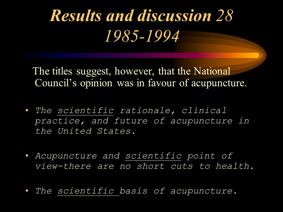 Results and discussion 28 1985-1994 The titles suggest, however, that the National Council's opinion was in favour of acupuncture.