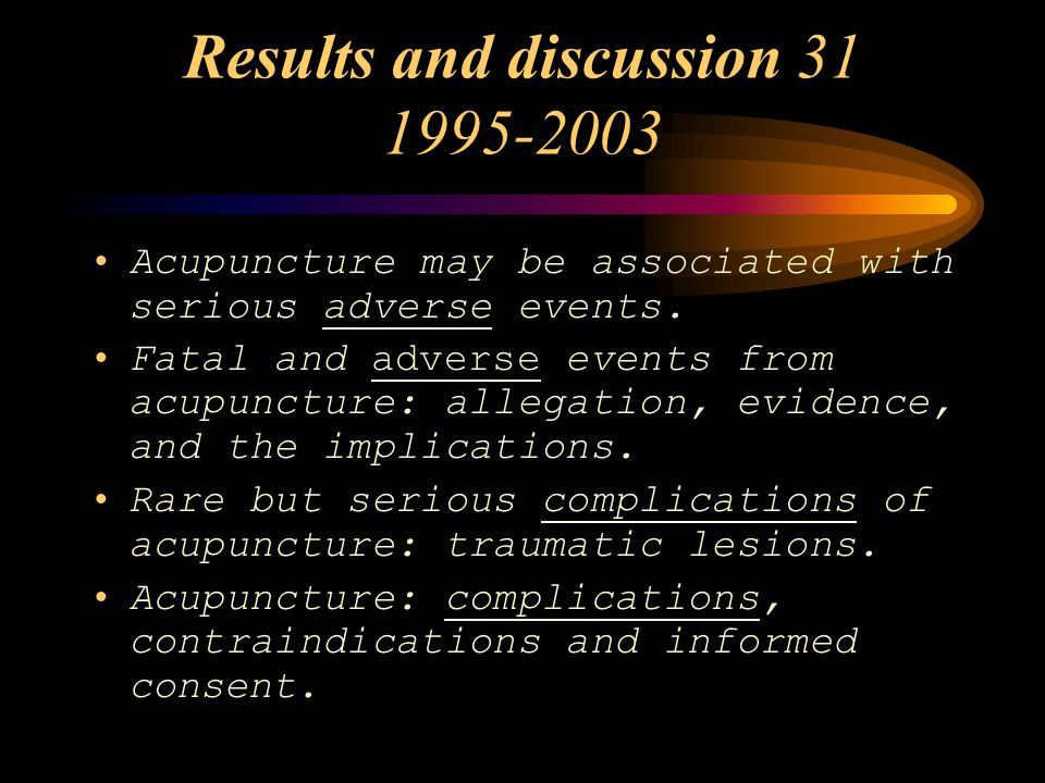 Results and discussion 31 1995-2003 Acupuncture may be associated with serious adverse events.