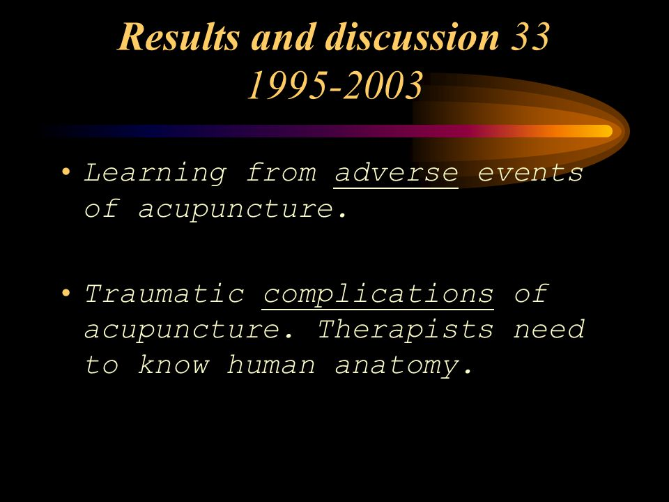 Results and discussion 33 1995-2003 Learning from adverse events of acupuncture.