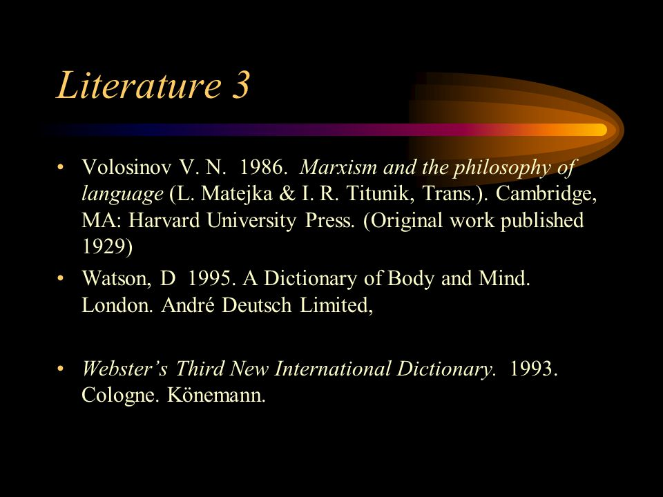 Literature 3 Volosinov V. N. 1986. Marxism and the philosophy of language (L.