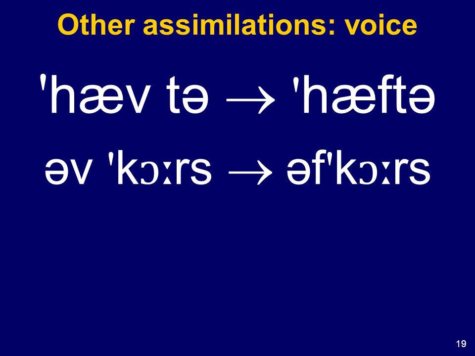 19 Other assimilations: voice hæv tə  hæftə əv k ɔː rs  əf k ɔː rs