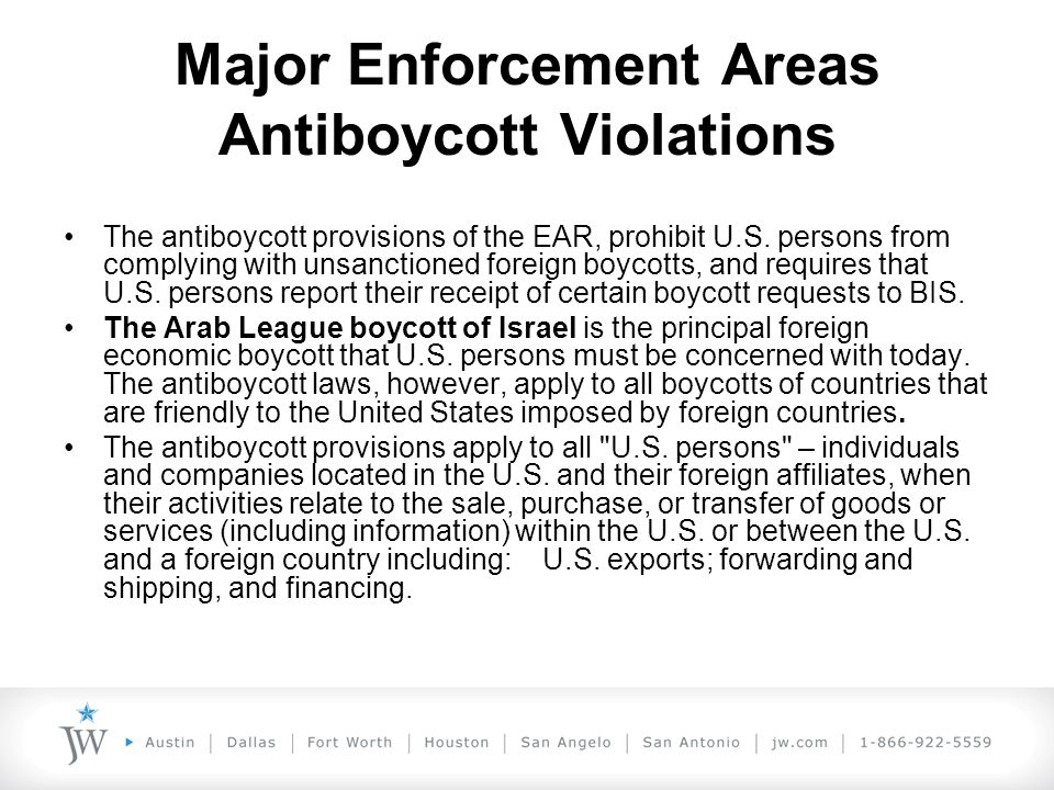 Major Enforcement Areas Antiboycott Violations The antiboycott provisions of the EAR, prohibit U.S.