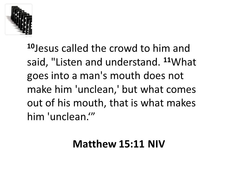 10 Jesus called the crowd to him and said, Listen and understand.
