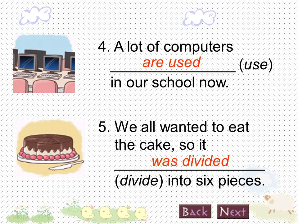 4. A lot of computers _______________ (use) in our school now.