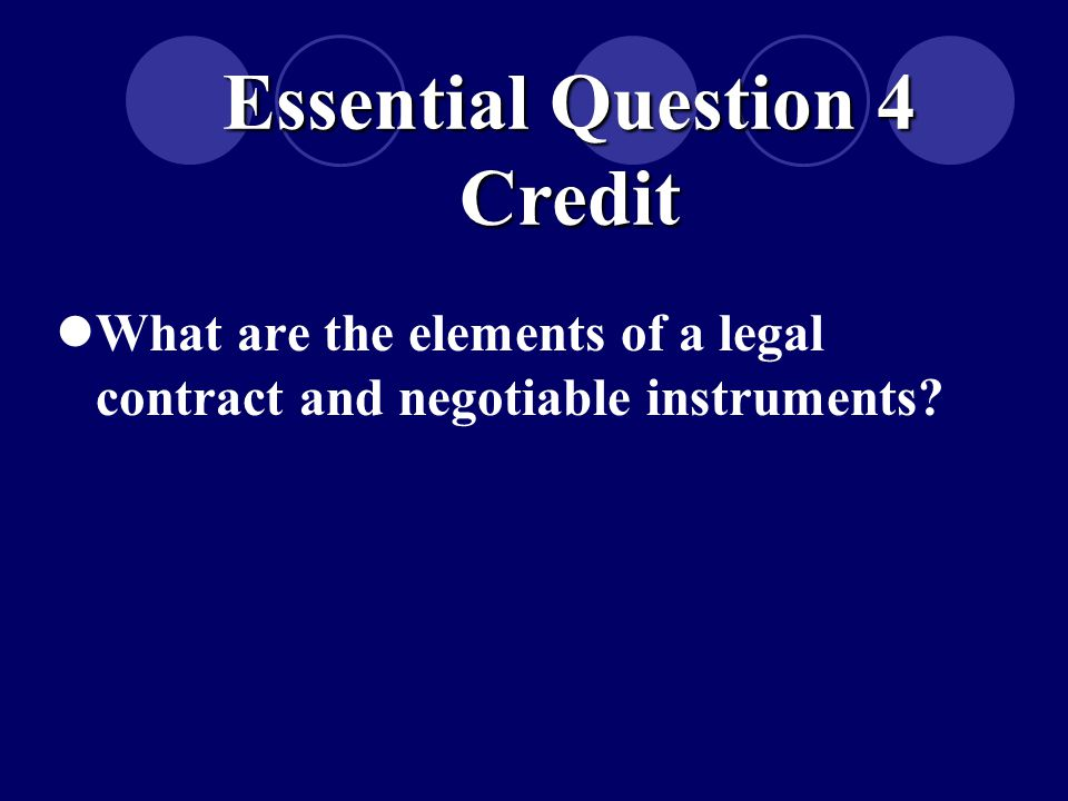 What are the elements of a legal contract and negotiable instruments Essential Question 4 Credit