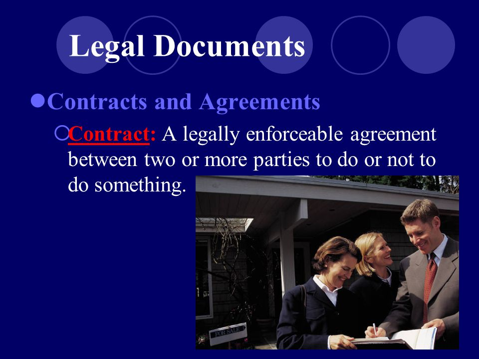 Contracts and Agreements  Contract: A legally enforceable agreement between two or more parties to do or not to do something.