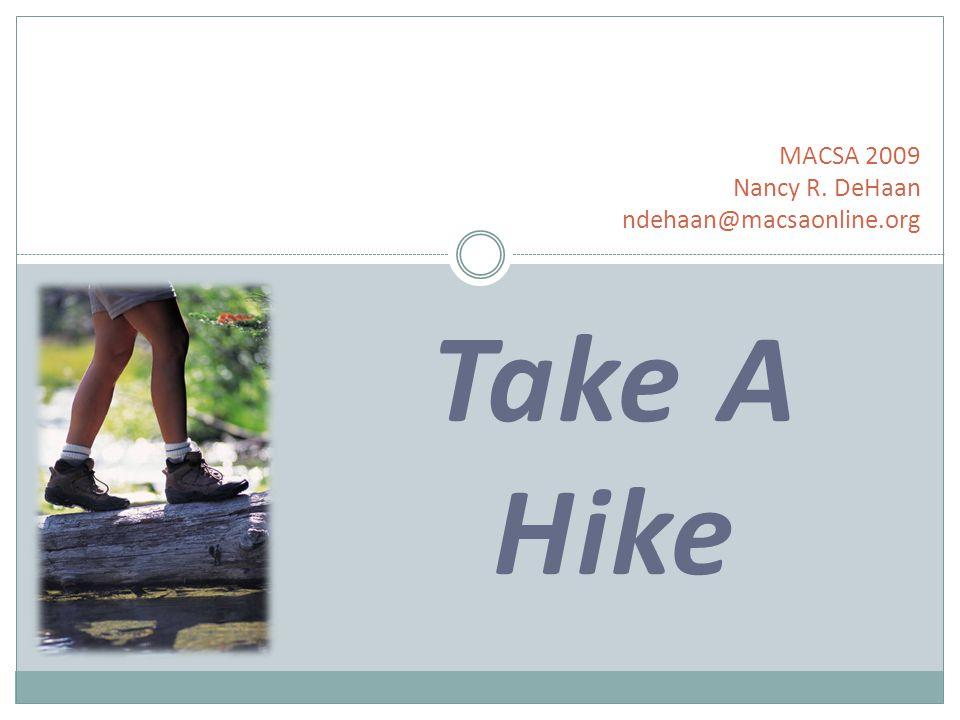 Take A Hike MACSA 2009 Nancy R. DeHaan ndehaan@macsaonline.org