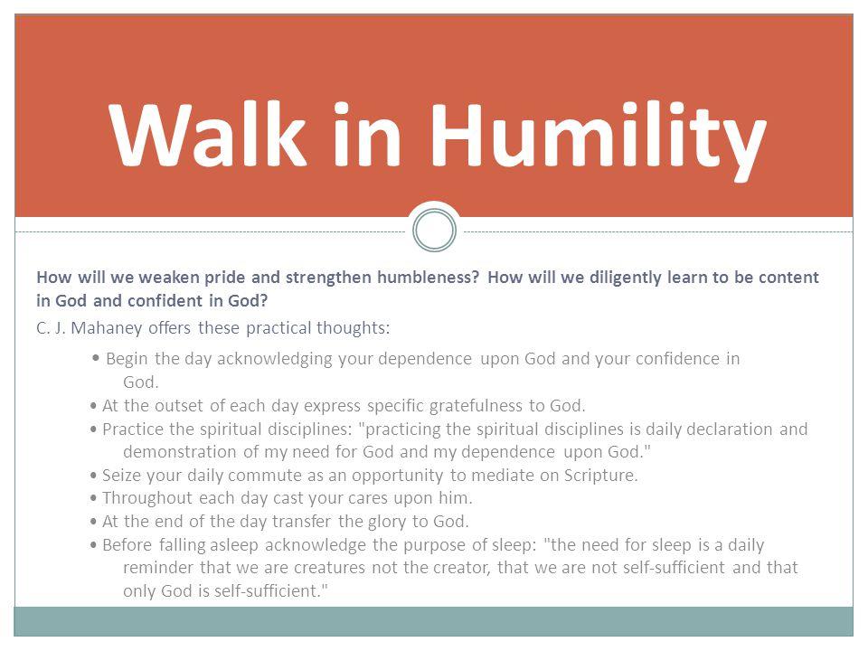 How will we weaken pride and strengthen humbleness.