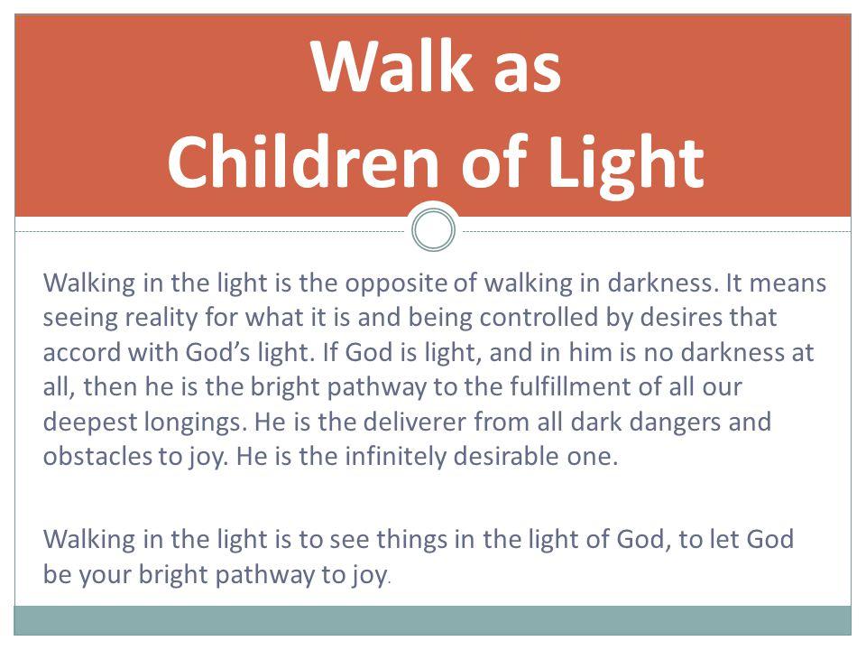 Walking in the light is the opposite of walking in darkness.