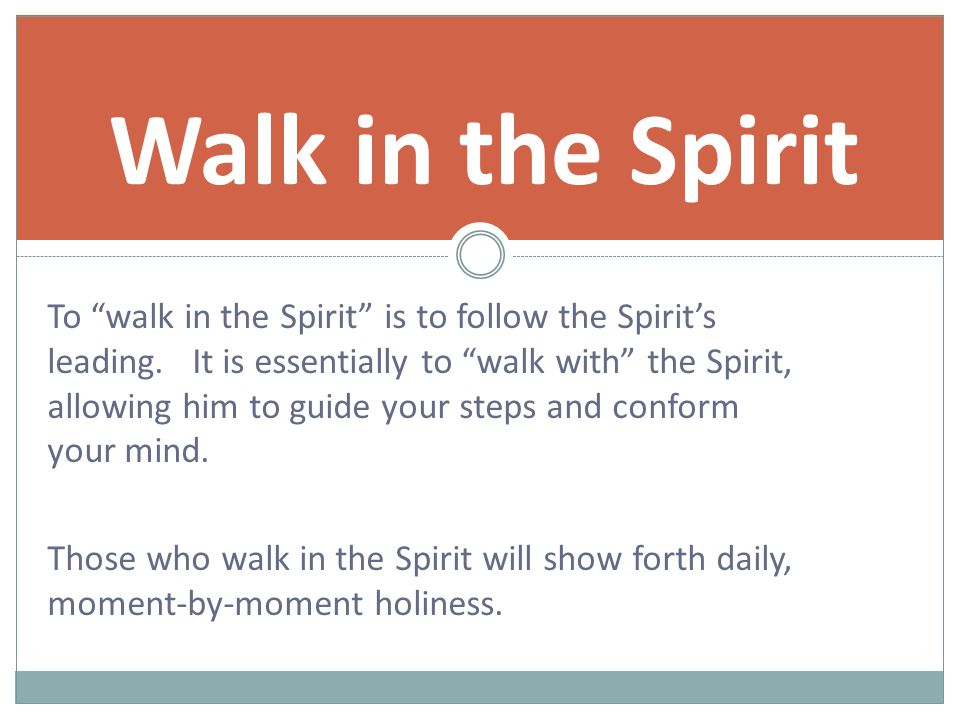 To walk in the Spirit is to follow the Spirit's leading.