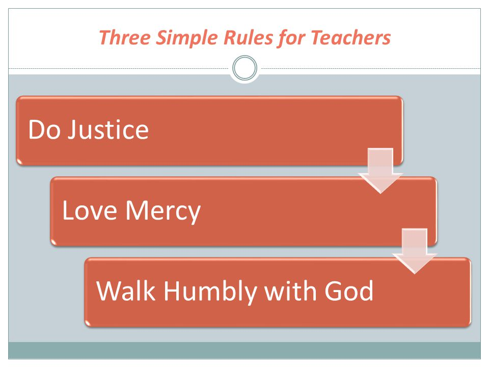 Three Simple Rules for Teachers Do JusticeLove MercyWalk Humbly with God