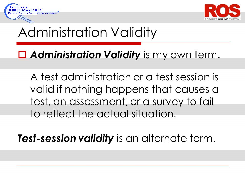 Administration Validity  Administration Validity is my own term. A test administration or a test session is valid if nothing happens that causes a te