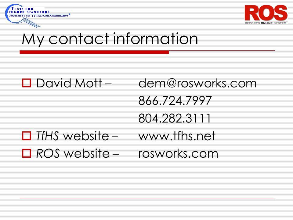 My contact information  David Mott –dem@rosworks.com 866.724.7997 804.282.3111  TfHS website –www.tfhs.net  ROS website – rosworks.com