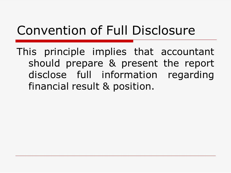 Convention of Consistency it is essential that accounting practices and methods remain unchanged from one accounting period to another. A particular p
