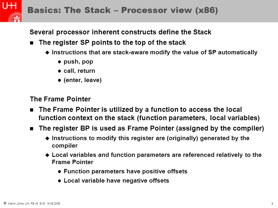  Martin Johns, UH, FB Inf, SVS, 19.06.200539 Trampolining: pop pop return (II) shellcode … pointer to shellcode some value When the function returns, the control flow is transferred to the trampoline The trampoline code removes unwanted data from the stack pop EAX pop EBX pop ECX pop EBP return The Stack The program code SP IP
