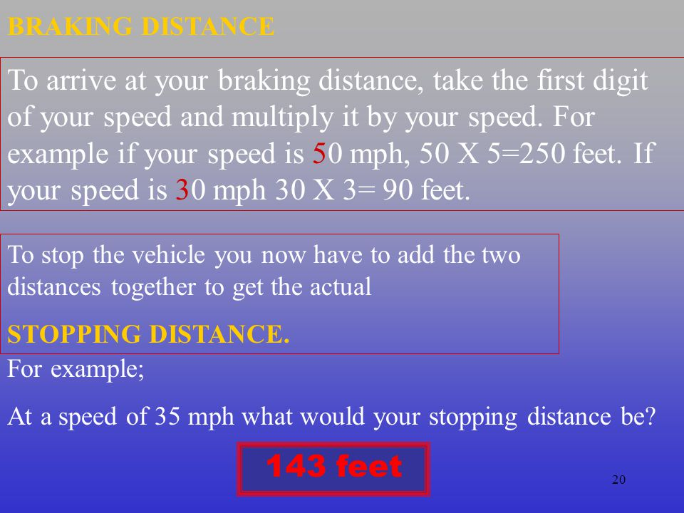 19 A simple but accurate way to find the reaction distance is by taking the first digit of your speed and adding it to your speed.
