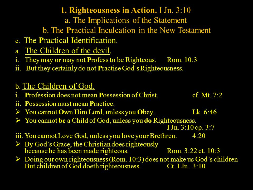 1. Righteousness in Action. I Jn. 3:10 a. The Implications of the Statement b.