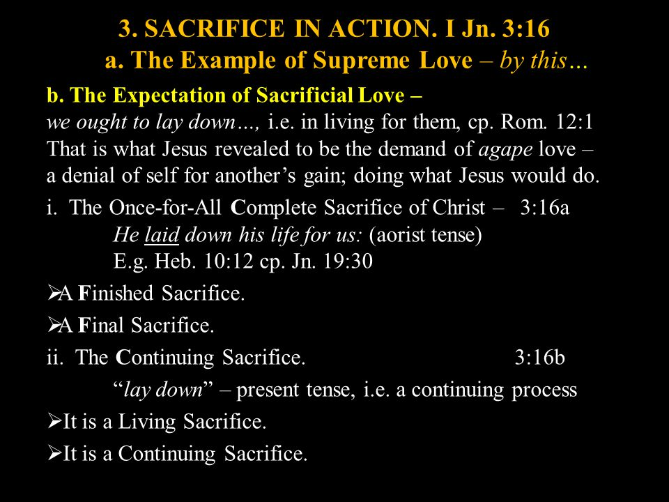 3. SACRIFICE IN ACTION. I Jn. 3:16 a. The Example of Supreme Love – by this… b.
