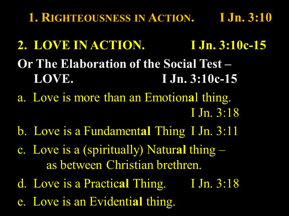 1. R IGHTEOUSNESS IN A CTION.I Jn. 3:10 2.LOVE IN ACTION.I Jn.