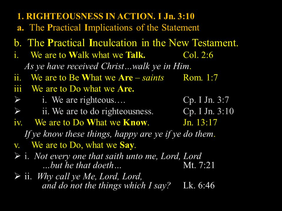 1. RIGHTEOUSNESS IN ACTION.I Jn. 3:10 a. The Practical Implications of the Statement b.