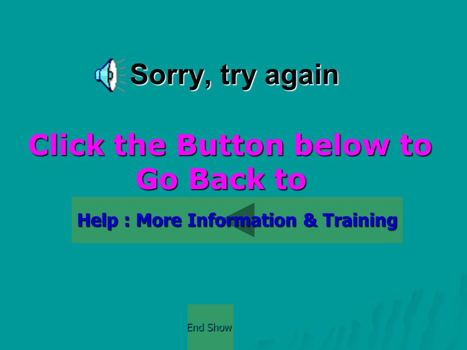 Sorry, try again Click the Button below to Go Back to Help : More Information & Training End Show End Show