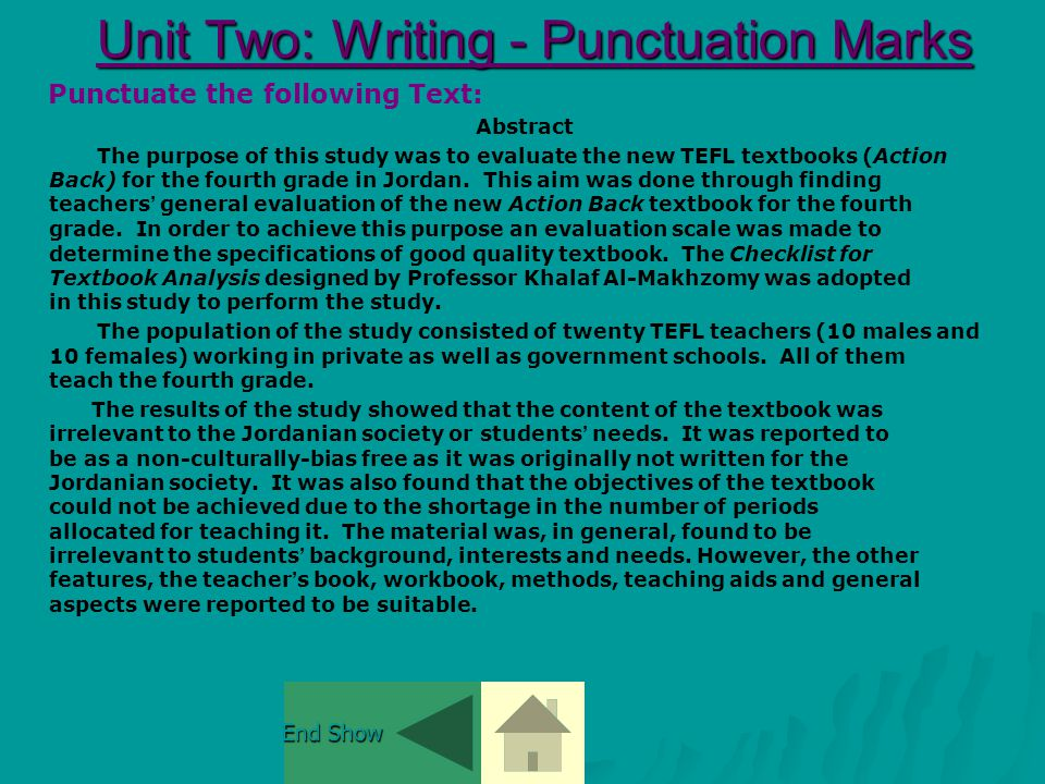 Unit Two: Writing - Punctuation Marks Unit Two: Writing - Punctuation Marks Punctuate the following Text: abstract the purpose of this study was to evaluate the new TEFL textbooks (action Back) for the fourth grade in jordan.