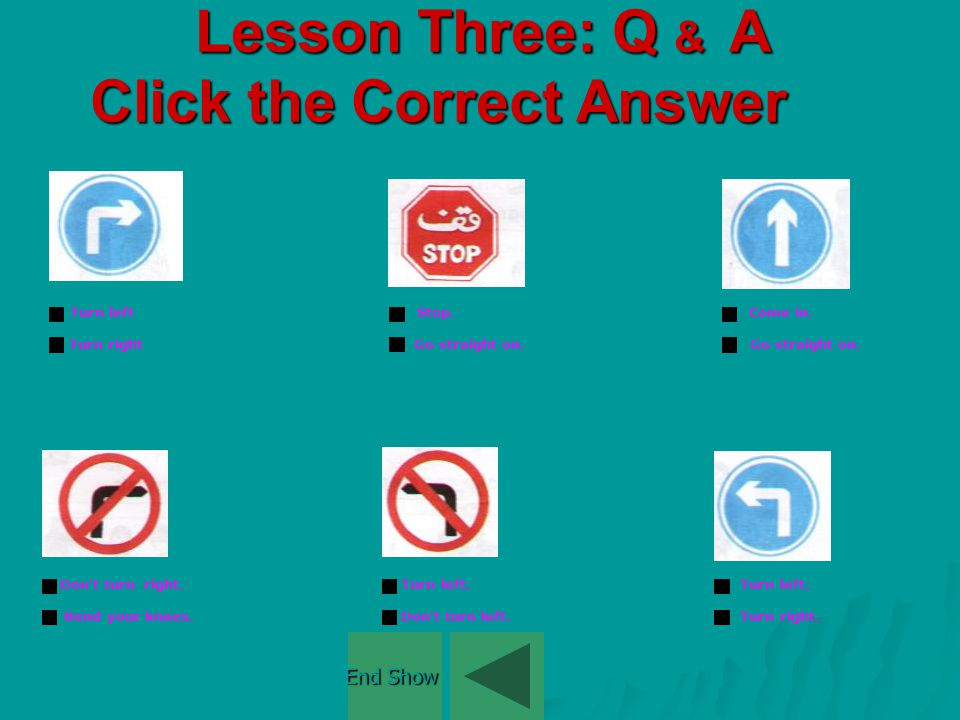 Lesson Two: Q & A Click the Correct Answer Walk to the door.