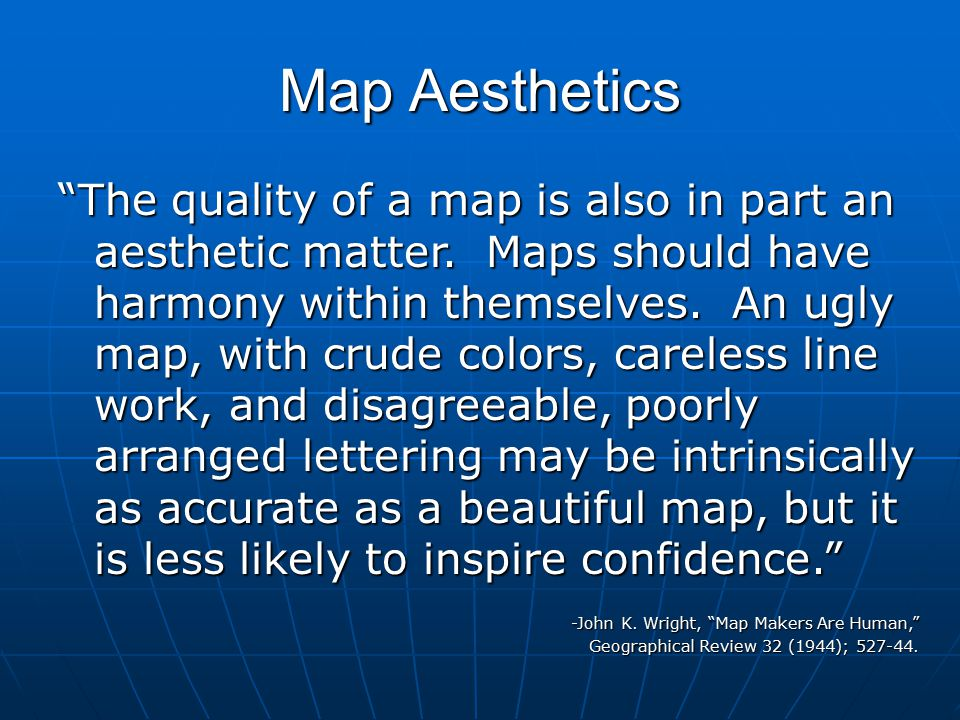 "Map Aesthetics ""The quality of a map is also in part an aesthetic matter. Maps should have harmony within themselves. An ugly map, with crude colors,"
