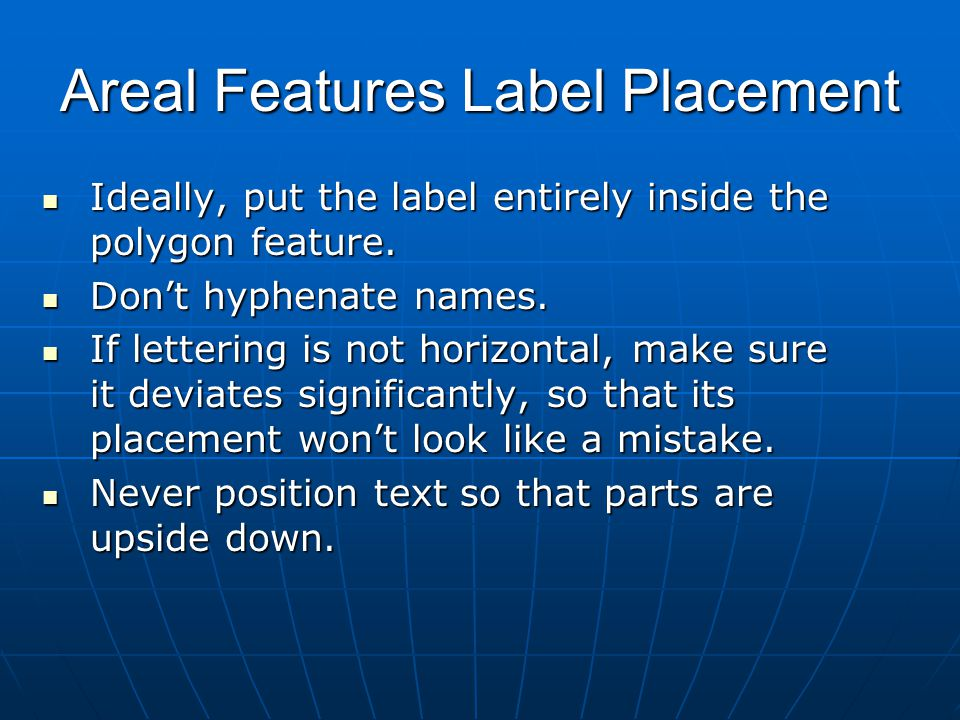 Areal Features Label Placement Ideally, put the label entirely inside the polygon feature. Ideally, put the label entirely inside the polygon feature.