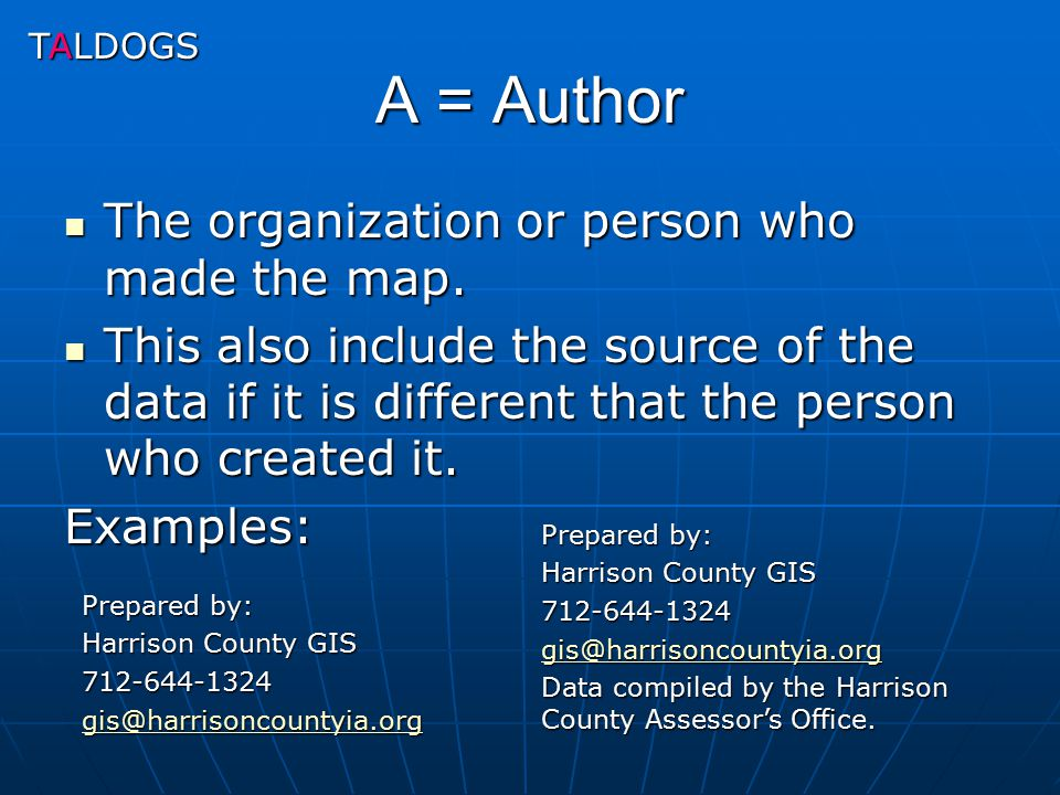 A = Author The organization or person who made the map. The organization or person who made the map. This also include the source of the data if it is