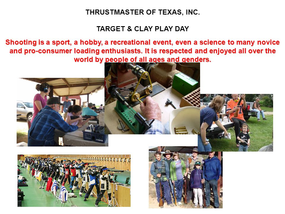 THRUSTMASTER OF TEXAS, INC. TARGET & CLAY PLAY DAY Shooting is a sport, a hobby, a recreational event, even a science to many novice and pro-consumer