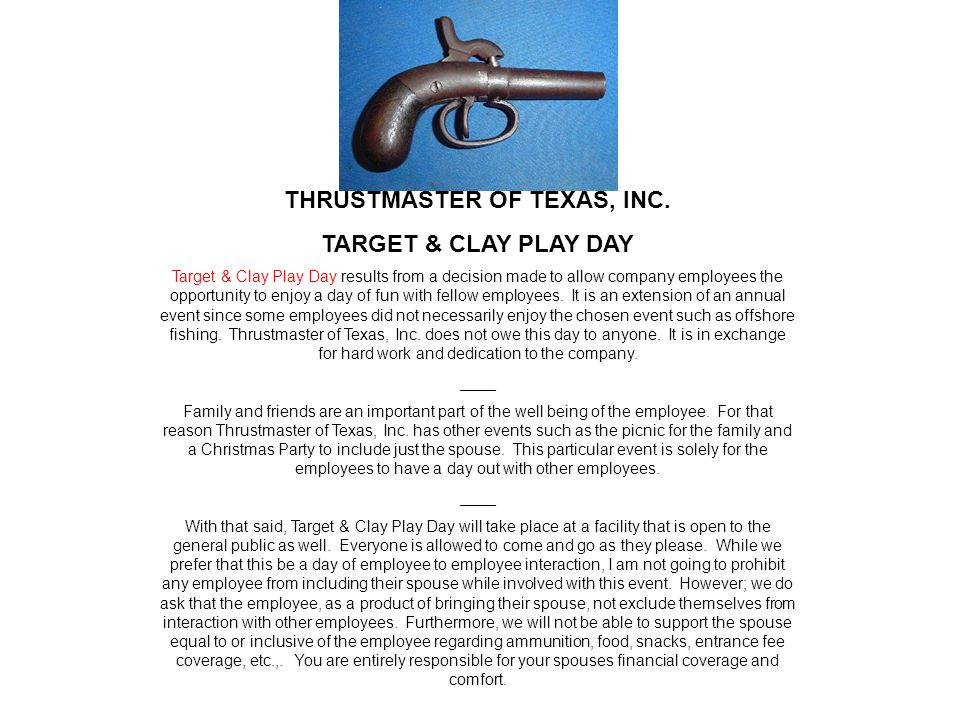 THRUSTMASTER OF TEXAS, INC. TARGET & CLAY PLAY DAY Target & Clay Play Day results from a decision made to allow company employees the opportunity to e