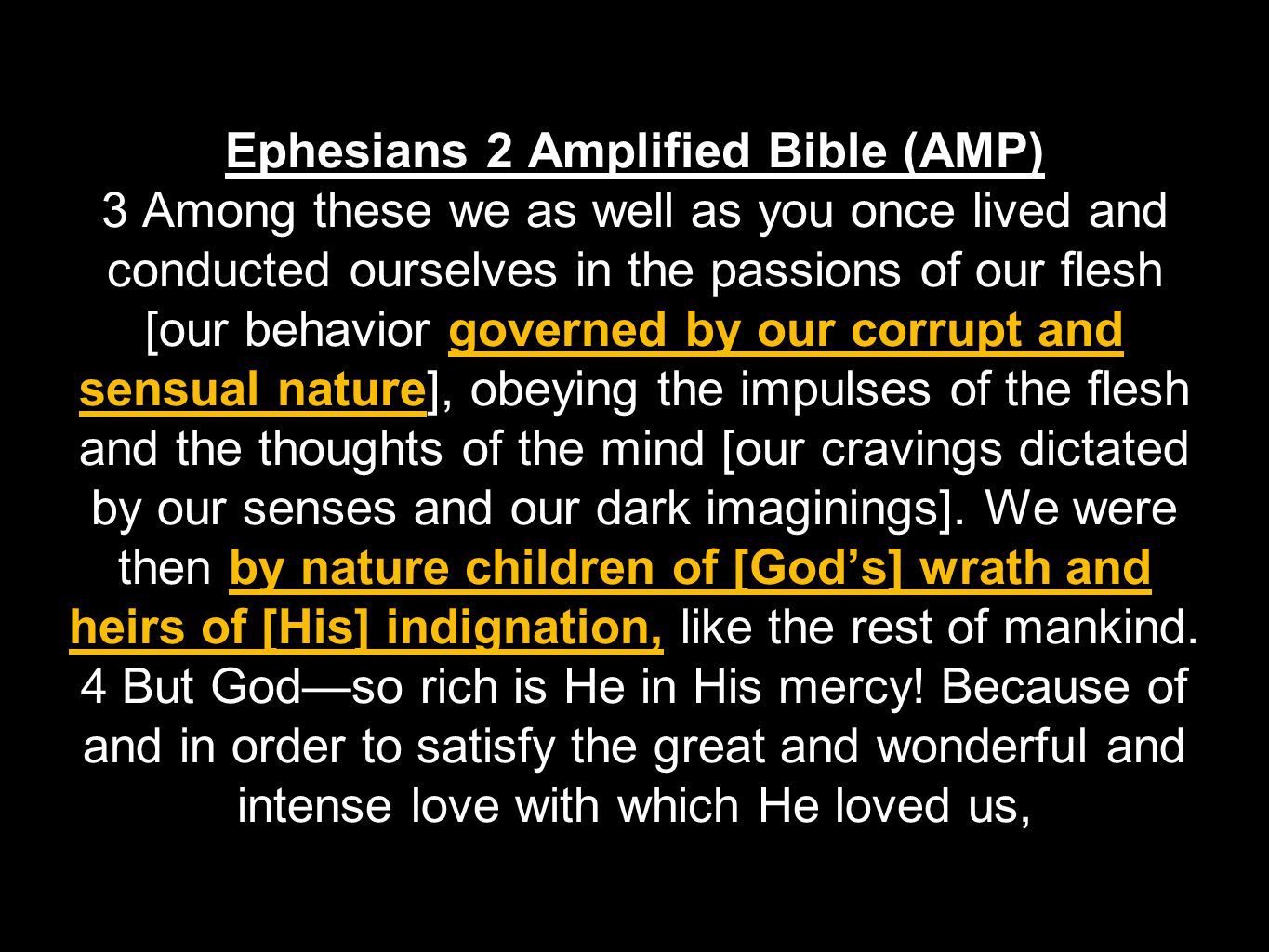 Ephesians 2 Amplified Bible (AMP) 3 Among these we as well as you once lived and conducted ourselves in the passions of our flesh [our behavior govern