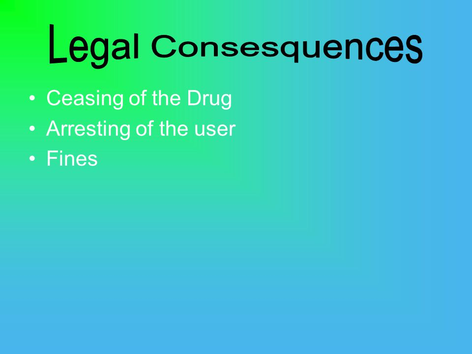 Ceasing of the Drug Arresting of the user Fines