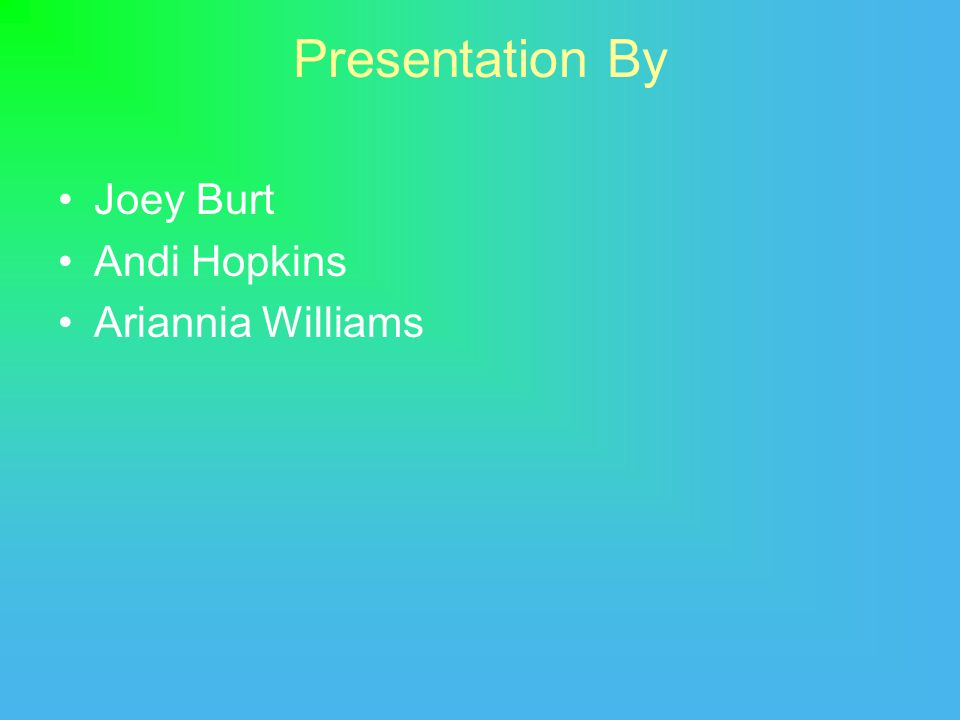 Presentation By Joey Burt Andi Hopkins Ariannia Williams