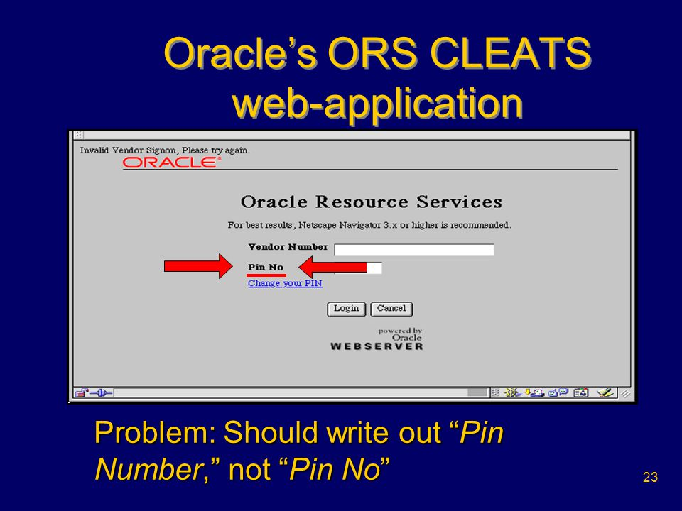 Fall 2009 CS554022 Oracle's ORS CLEATS web-application Problem: Easily missed error message